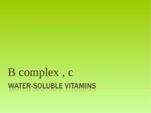 B complex , c