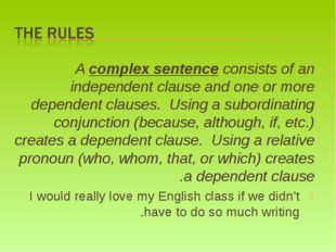 A complex sentence consists of an independent clause and one or more dependen