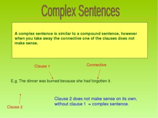 A complex sentence is similar to a compound sentence, however when you take