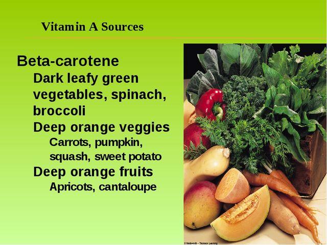 Vitamin A Sources Beta-carotene Dark leafy green vegetables, spinach, broccol...