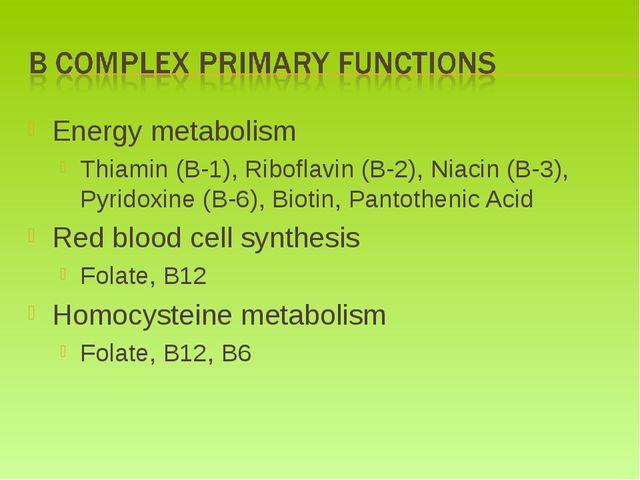 Energy metabolism Thiamin (B-1), Riboflavin (B-2), Niacin (B-3), Pyridoxine (...