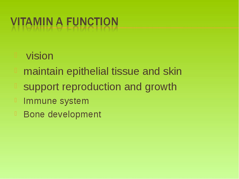 vision maintain epithelial tissue and skin support reproduction and growth I...