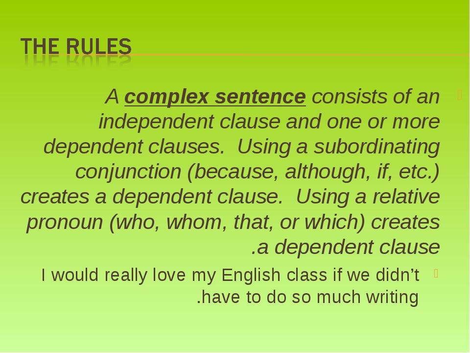 A complex sentence consists of an independent clause and one or more dependen...