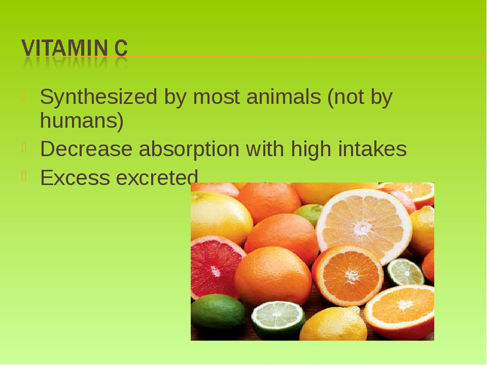 Synthesized by most animals (not by humans) Decrease absorption with high int...
