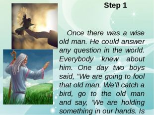 Step 1 Once there was a wise old man. He could answer any question in the wo