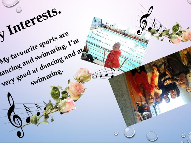 My Interests. My favourite sports are dancing and swimming. I'm very good at...