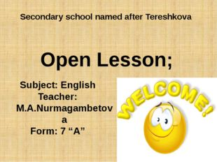Secondary school named after Tereshkova Subject: English Teacher: M.A.Nurmaga