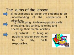 The aims of the lesson:      a) educational: to guide the studen
