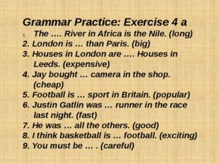Grammar Practice: Exercise 4 a The …. River in Africa is the Nile. (long) 2.