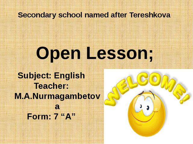 Secondary school named after Tereshkova Subject: English Teacher: M.A.Nurmaga...