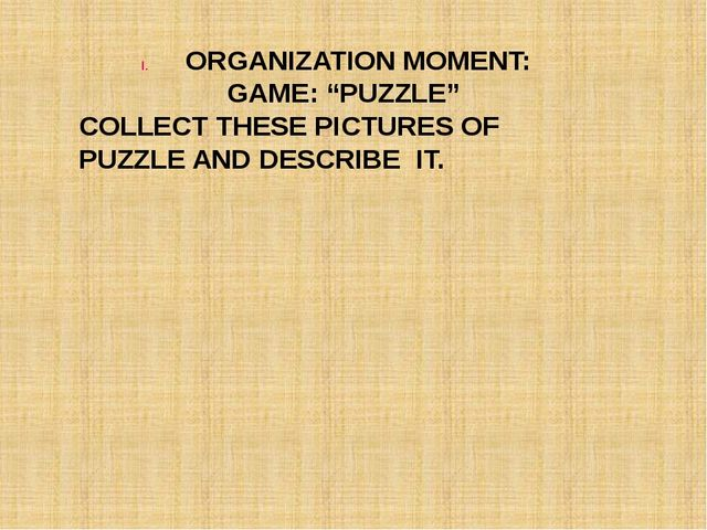 """ORGANIZATION MOMENT: GAME: """"PUZZLE"""" COLLECT THESE PICTURES OF PUZZLE AND DESC..."""