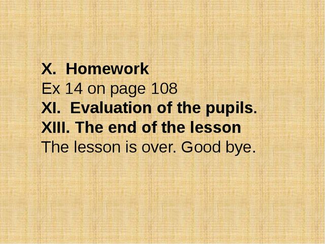 X. Homework Ex 14 on page 108 XI. Evaluation of the pupils. XIII. The end of...