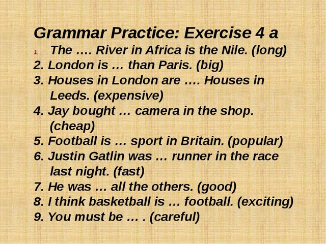 Grammar Practice: Exercise 4 a The …. River in Africa is the Nile. (long) 2....