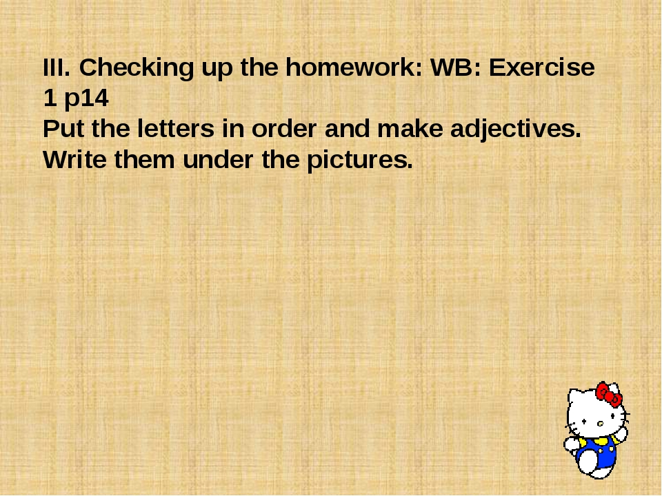III. Checking up the homework: WB: Exercise 1 p14 Put the letters in order an...