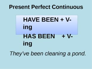 Present Perfect Continuous HAVE BEEN + V-ing HAS BEEN + V-ing They've been cl