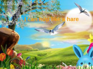 I can hop like a hare