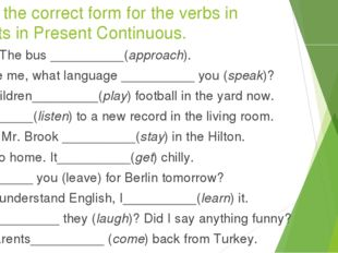 Supply the correct form for the verbs in brackets in Present Continuous. Hurr