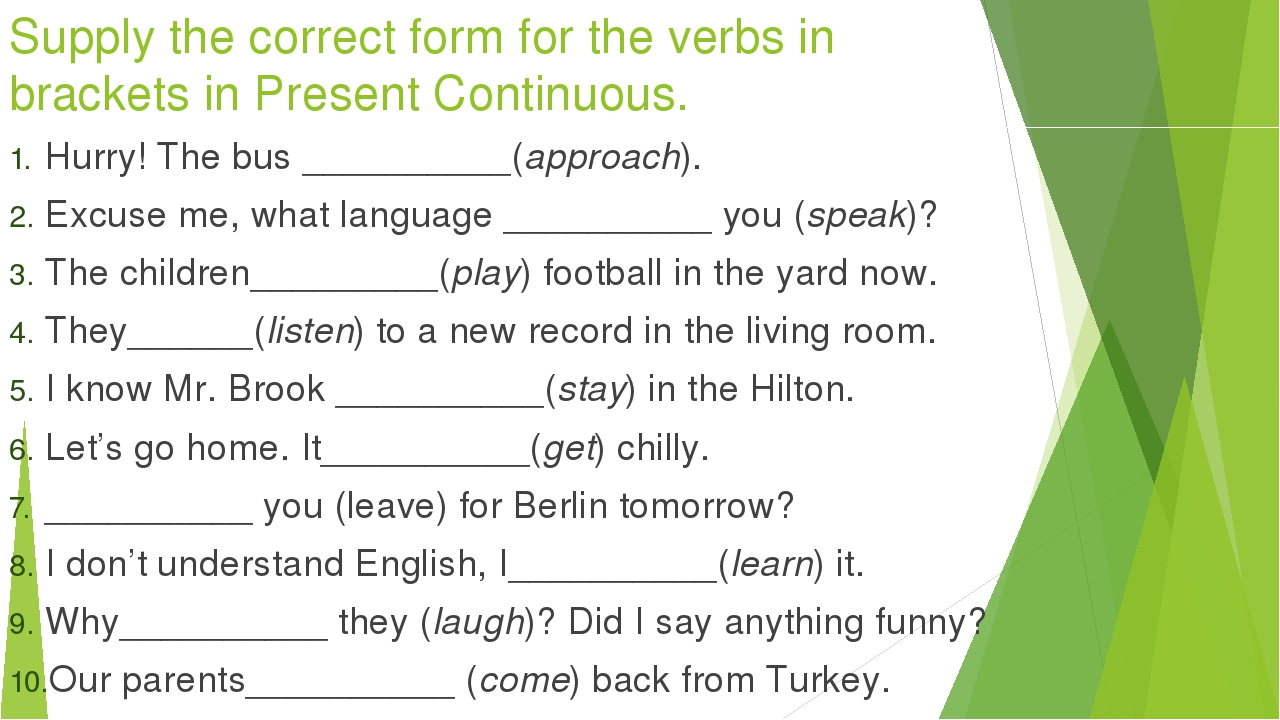 Supply the correct form for the verbs in brackets in Present Continuous. Hurr...