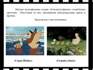 * Многие мультфильмы студии «Союзмультфильм» полюбились зрителям. Некоторые и
