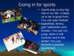 Going in for sports Sports play a very big role in our life. It helps us to b