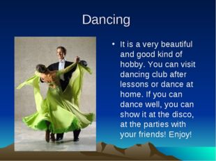 Dancing It is a very beautiful and good kind of hobby. You can visit dancing