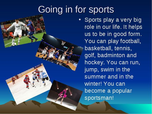 Going in for sports Sports play a very big role in our life. It helps us to b...