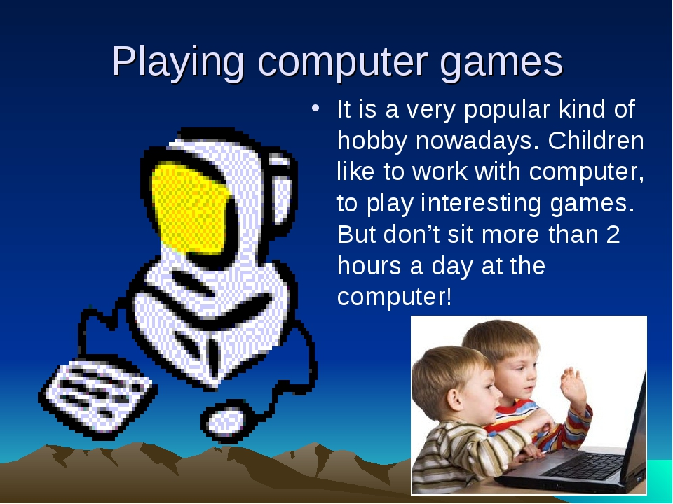 Playing computer games It is a very popular kind of hobby nowadays. Children...