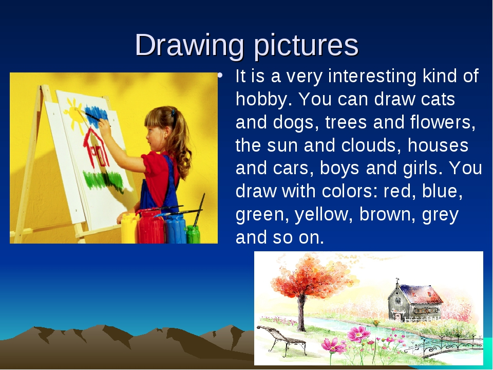 Drawing pictures It is a very interesting kind of hobby. You can draw cats an...