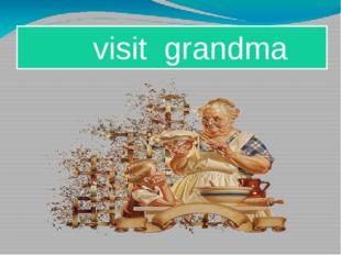 visit grandma