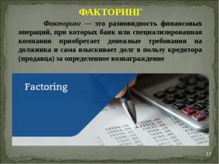 * ФАКТОРИНГ Факторинг — это разновидность финансовых операций, при которых ба