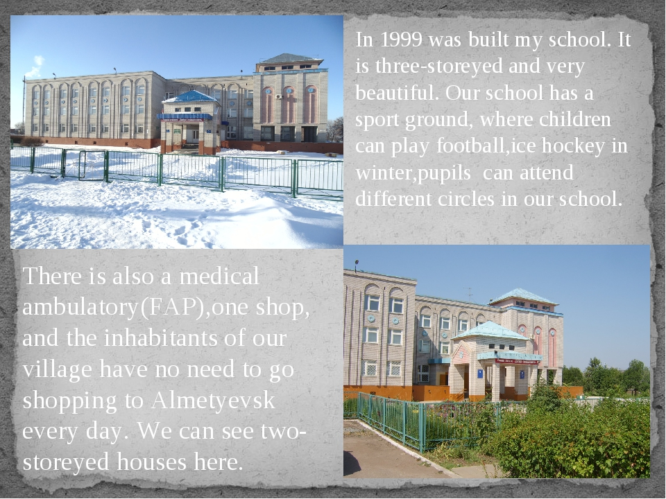 In 1999 was built my school. It is three-storeyed and very beautiful. Our sch...