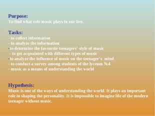 Purpose: To find what role music plays in our live. Tasks: - to collect infor