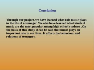 Conclusion Through our project, we have learned what role music plays in the