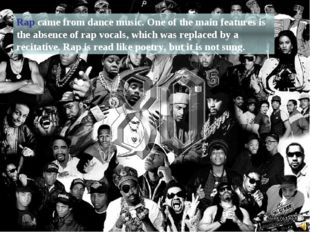 Rap came from dance music. One of the main features is the absence of rap voc