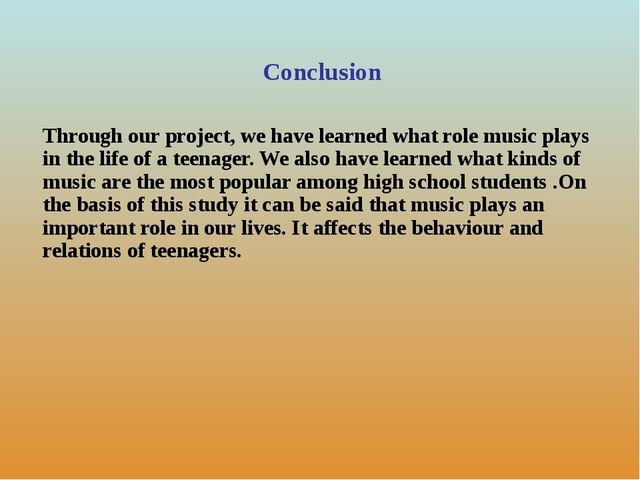 Conclusion Through our project, we have learned what role music plays in the...