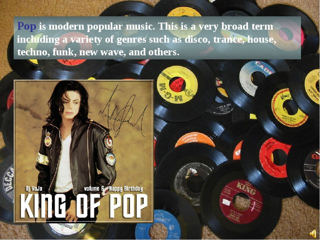 Pop is modern popular music. This is a very broad term including a variety of...