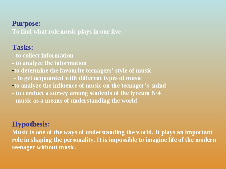 Purpose: To find what role music plays in our live. Tasks: - to collect infor...
