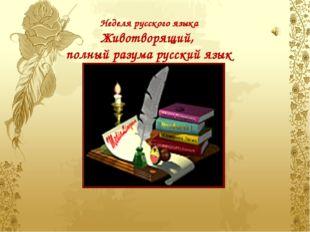 Неделя русского языка Животворящий,  полный разума русский язык