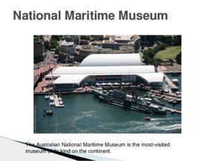 National Maritime Museum The Australian National Maritime Museum is the most-