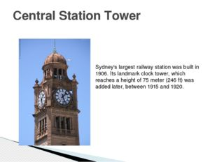Central Station Tower Sydney's largest railway station was built in 1906. Its