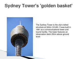 Sydney Tower's 'golden basket' The Sydney Tower is the city's tallest structu