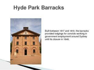 Hyde Park Barracks Built between 1817 and 1819, the barracks provided lodging