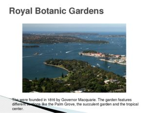 Royal Botanic Gardens The were founded in 1816 by Governor Macquarie. The gar