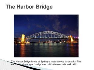 The Harbor Bridge The Harbor Bridge is one of Sydney's most famous landmarks.