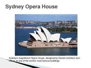 Sydney Opera House Sydney's magnificent Opera House, designed by Danish archi