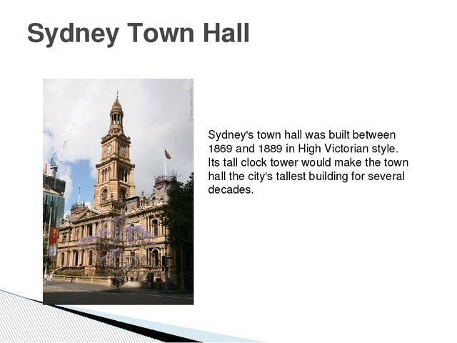 Sydney Town Hall Sydney's town hall was built between 1869 and 1889 in High V...