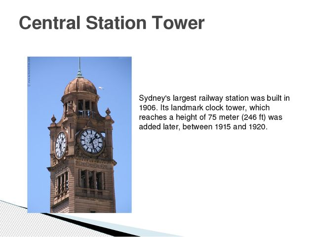 Central Station Tower Sydney's largest railway station was built in 1906. Its...