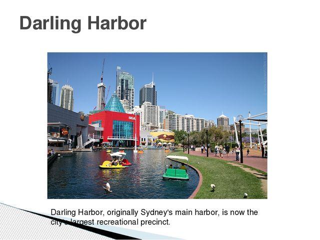 Darling Harbor Darling Harbor, originally Sydney's main harbor, is now the ci...