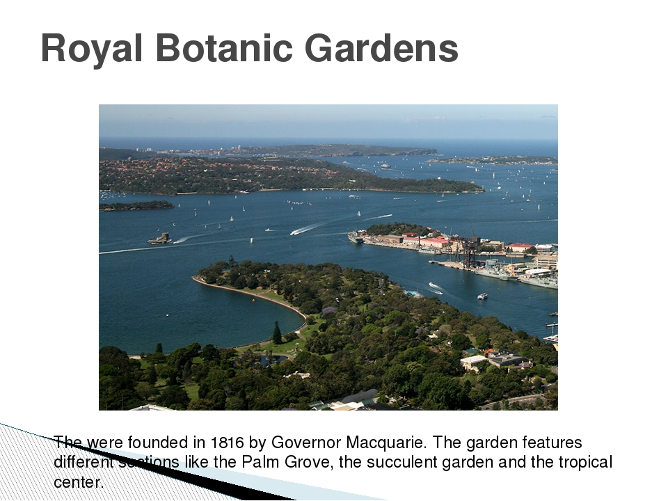 Royal Botanic Gardens The were founded in 1816 by Governor Macquarie. The gar...