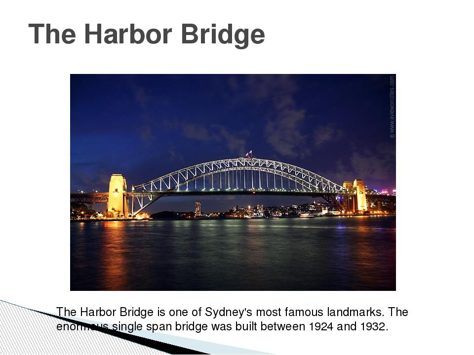 The Harbor Bridge The Harbor Bridge is one of Sydney's most famous landmarks....